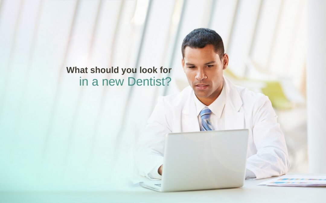 WHAT SHOULD YOU LOOK FOR IN A NEW DENTIST?